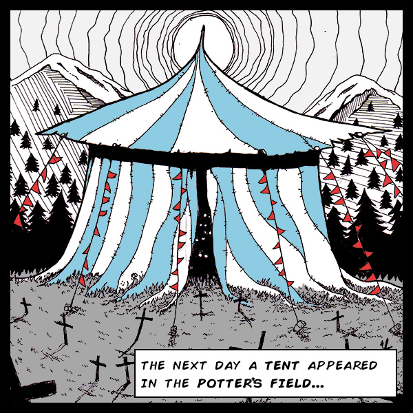 The next day a tent appeared in the Potter's Field…