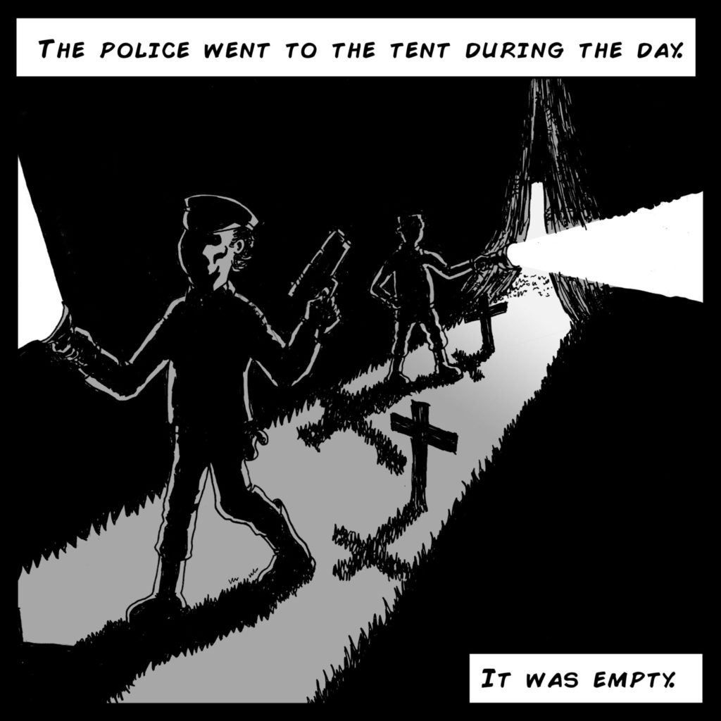 The police went to the tent during the day. It was empty.