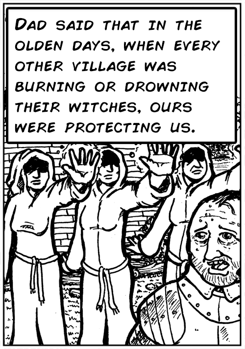 Dad said that in the olden days, when every other village was burning or drowning their witches, ours were protecting us.