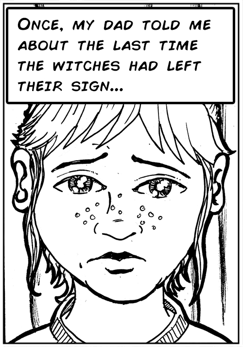 Once, my dad told me about the last time the witches had left their sign…
